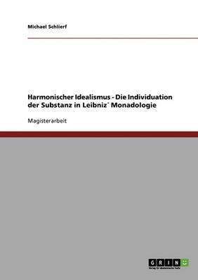 Harmonischer Idealismus - Die Individuation Der Substanz in Leibniz Monadologie