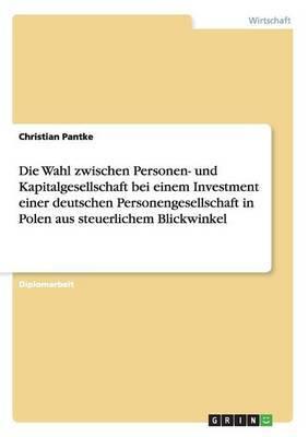 Die Wahl Zwischen Personen- Und Kapitalgesellschaft Bei Einem Investment Einer Deutschen Personengesellschaft in Polen Aus Steuerlichem Blickwinkel