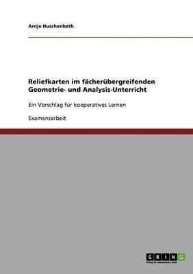 Reliefkarten Im Facherubergreifenden Geometrie- Und Analysis-Unterricht