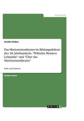 Das Marionettentheater Im Bildungsdiskurs Des 18. Jahrhunderts.  Wilhelm Meisters Lehrjahre  Und  Uber Das Marionettentheater