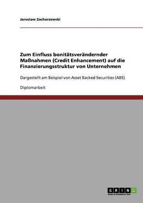 Zum Einfluss Bonitatsverandernder Massnahmen (Credit Enhancement) Auf Die Finanzierungsstruktur Von Unternehmen