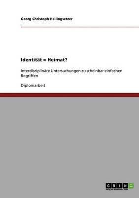 Identitat = Heimat? Interdisziplinare Untersuchungen Zu Scheinbar Einfachen Begriffen