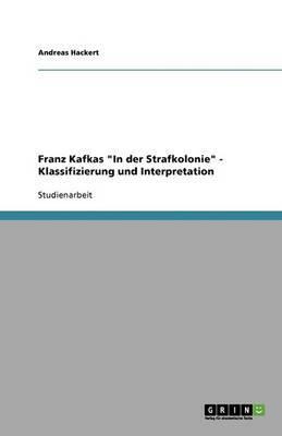 Franz Kafkas  In Der Strafkolonie.  Klassifizierung Und Interpretation