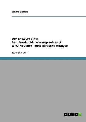 Der Entwurf Eines Berufsaufsichtsreformgesetzes (7. Wpo-Novelle) - Eine Kritische Analyse