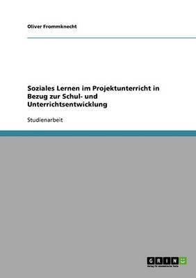 Soziales Lernen Im Projektunterricht in Bezug Zur Schul- Und Unterrichtsentwicklung