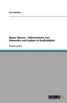 Queer Spaces - Lebensraume Von Schwulen Und Lesben in Grossstadten