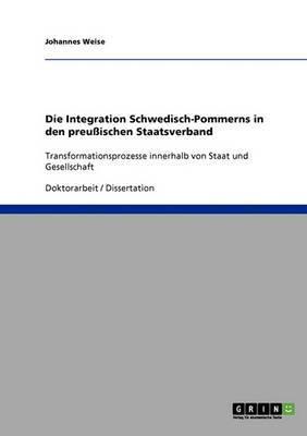 Die Integration Schwedisch-Pommerns in Den Preussischen Staatsverband