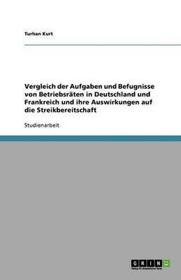 Vergleich Der Aufgaben Und Befugnisse Von Betriebsraten in Deutschland Und Frankreich Und Ihre Auswirkungen Auf Die Streikbereitschaft