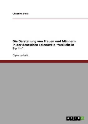 Das Frauen- Und Mannerbild in Der Deutschen Telenovela Verliebt in Berlin