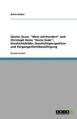 Gunter Grass  Mein Jahrhundert  Und Christoph Heins  Horns Ende : Geschichtsbilder, Geschichtsperspektive Und Vergangenheitsbewaltigung