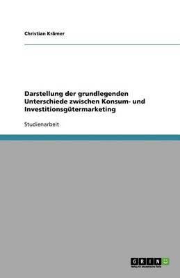 Darstellung Der Grundlegenden Unterschiede Zwischen Konsum- Und Investitionsgutermarketing