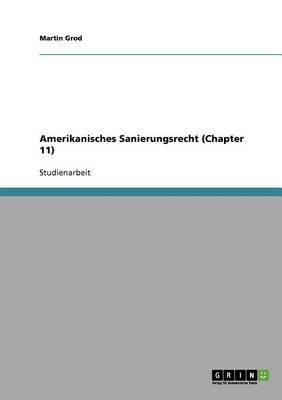 Amerikanisches Sanierungsrecht. Vorstellung Von  Chapter 11  Des Us-Insolvenzrechts