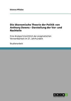Die Okonomische Theorie Der Politik Von Anthony Downs - Darstellung Der VOR- Und Nachteile