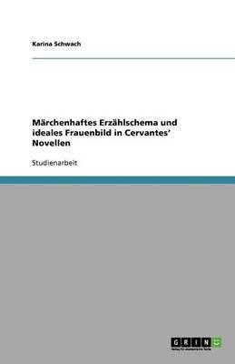 Marchenhaftes Erzahlschema Und Ideales Frauenbild in Cervantes' Novellen