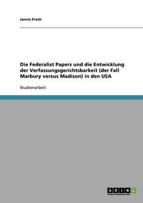 Die Federalist Papers Und Die Entwicklung Der Verfassungsgerichtsbarkeit (Der Fall Marbury Versus Madison) in Den USA