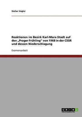 Reaktionen Im Bezirk Karl-Marx-Stadt Auf Den Prager Fruhling  Von 1968 in Der Cssr Und Dessen Niederschlagung