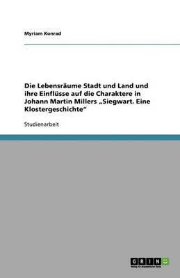 Die Lebensraume Stadt Und Land Und Ihre Einflusse Auf Die Charaktere in Johann Martin Millers Siegwart. Eine Klostergeschichte