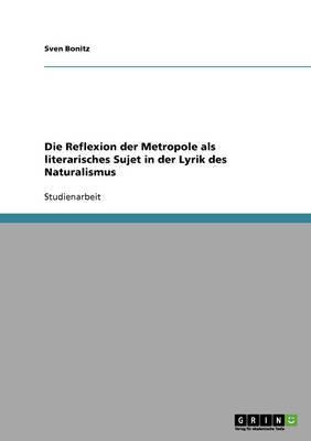 Die Reflexion Der Metropole ALS Literarisches Sujet in Der Lyrik Des Naturalismus