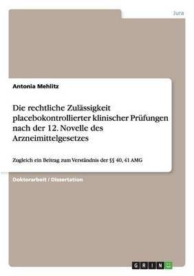 Die Rechtliche Zulassigkeit Placebokontrollierter Klinischer Prufungen Nach Der 12. Novelle Des Arzneimittelgesetzes