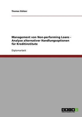 Management Von Non-Performing Loans. Analyse Alternativer Handlungsoptionen Fur Kreditinstitute