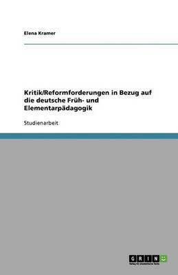 Kritik/Reformforderungen in Bezug Auf Die Deutsche Fruh- Und Elementarpadagogik