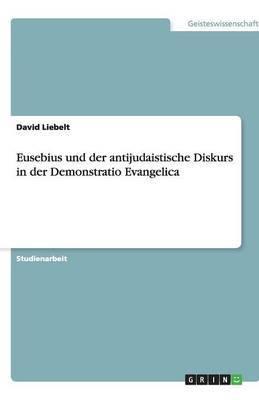 Eusebius Und Der Antijudaistische Diskurs in Der Demonstratio Evangelica