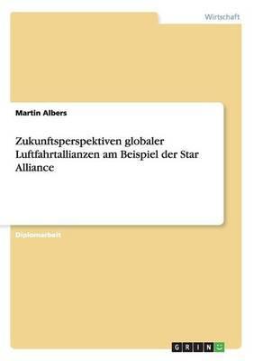 Zukunftsperspektiven Globaler Luftfahrtallianzen Am Beispiel Der Star Alliance