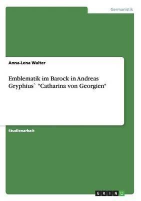Emblematik Im Barock in Andreas Gryphius Catharina Von Georgien