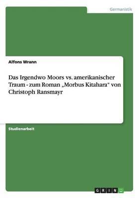 Das Irgendwo Moors vs. Amerikanischer Traum - Zum Roman Morbus Kitahara  Von Christoph Ransmayr