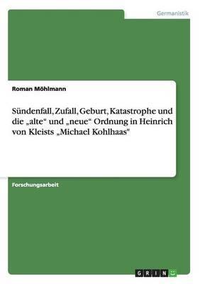 Sundenfall, Zufall, Geburt, Katastrophe Und Die Alte  Und Neue  Ordnung in Heinrich Von Kleists Michael Kohlhaas