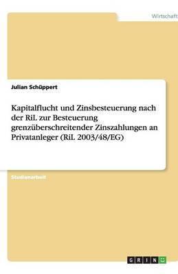 Kapitalflucht Und Zinsbesteuerung Nach Der Ril Zur Besteuerung Grenzuberschreitender Zinszahlungen an Privatanleger (Ril 2003/48/Eg)