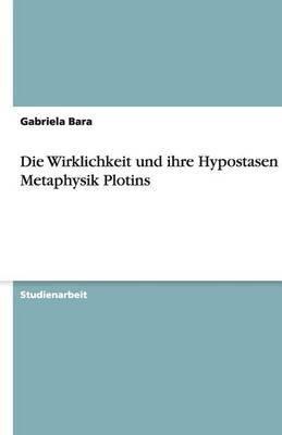 Die Wirklichkeit Und Ihre Hypostasen in Metaphysik Plotins
