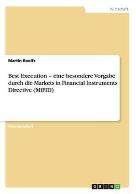 Best Execution - Eine Besondere Vorgabe Durch Die Markets in Financial Instruments Directive (Mifid)