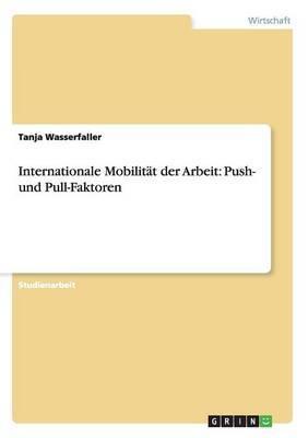 Internationale Mobilitat Der Arbeit: Push- Und Pull-Faktoren