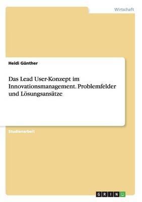 Das Lead User-Konzept Im Innovationsmanagement. Problemfelder Und Losungsansatze