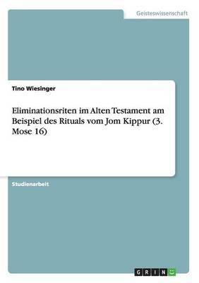 Eliminationsriten Im Alten Testament Am Beispiel Des Rituals Vom Jom Kippur (3. Mose 16)