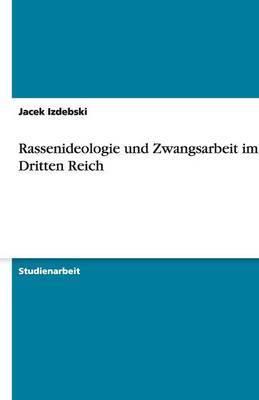 Rassenideologie Und Zwangsarbeit Im Dritten Reich