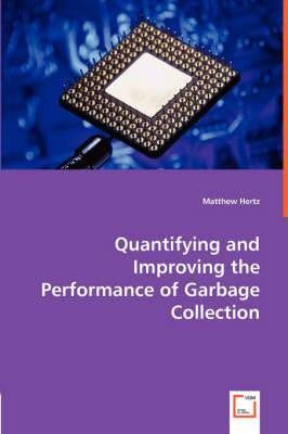Quantifying and Improving the Performance of Garbage Collection