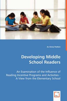Developing Middle School Readers: An Examination of the Influence of Reading Incentive Programs and Activities - A View from the Elementary School