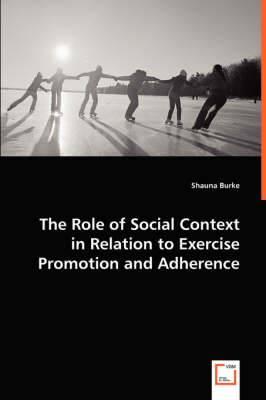 The Role of Social Context in Relation to Exercise Promotion and Adherence