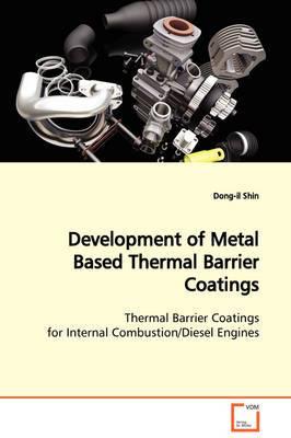 Development of Metal Based Thermal Barrier Coatings Thermal Barrier Coatings for Internal Combustion/Diesel Engines