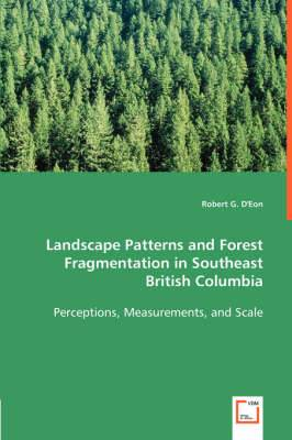 Landscape Patterns and Forest Fragmentation in Southeast British Columbia