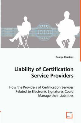 Liability of Certification Service Providers - How the Providers of Certification Services Related to Electronic Signatures Could Manage Their Liabilities