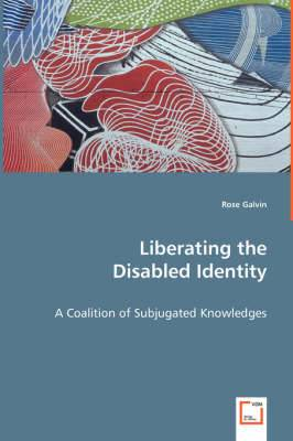 Liberating the Disabled Identity - A Coalition of Subjugated Knowledges