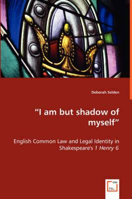 I Am But Shadow of Myself - English Common Law and Legal Identity in Shakespeare's 1 Henry 6