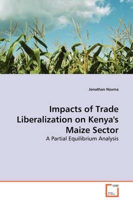 Impacts of Trade Liberalization on Kenya's Maize Sector - A Partial Equilibrium Analysis