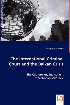 The International Criminal Court and the Balkan Crisis - The Capture and Indictment
