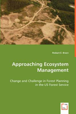 Approaching Ecosystem Management - Change and Challenge in Forest Planning in the Us Forest Service