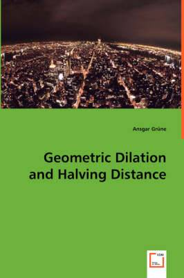 Geometric Dilation and Halving Distance
