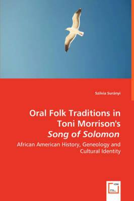 Oral Folk Traditions in Toni Morrison's Song of Solomon - African American History, Geneology and Cultural Identity